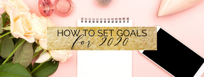 how to set goals in 2020 in 10 steps