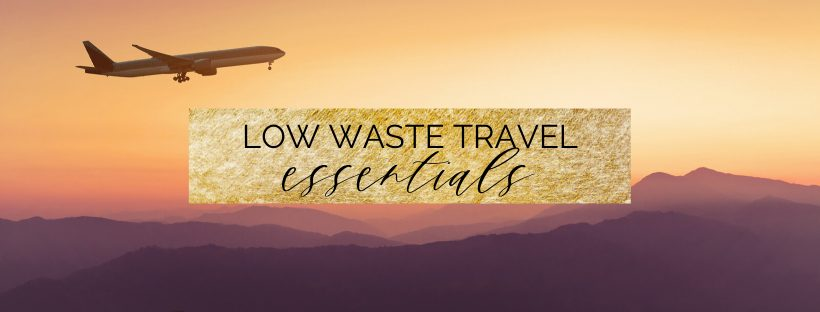 low waste travel essentials