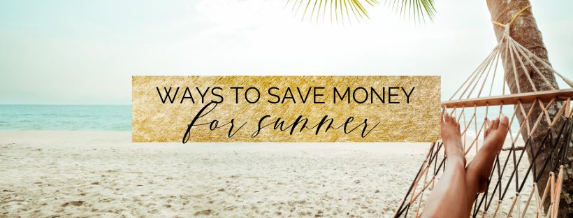 8 ways to save money for summer break