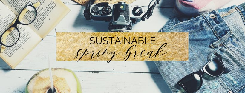 Here are my favorite sustainable spring break essentials!