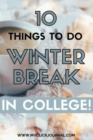 best tips with 10 things to do in winter break as a college student!