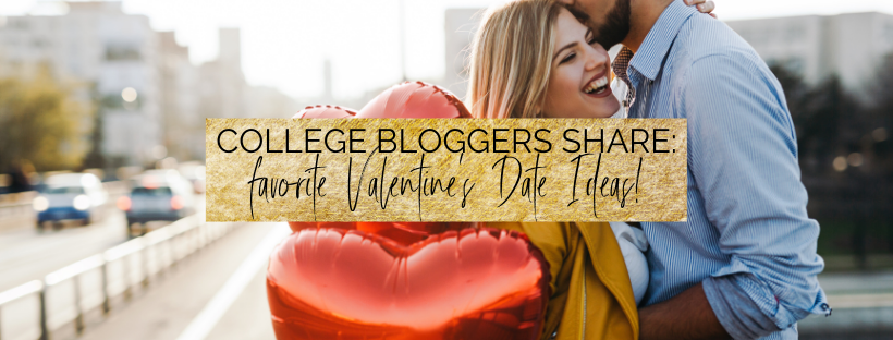 College Bloggers Share Their Favorite Valentine's Date Ideas!