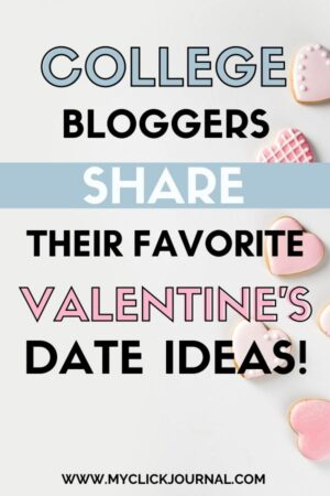 College students share their favorite valentine's date ideas! | college bloggers share their best valentine's day ideas | myclickjournal