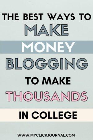 how to make money blogging in college | myclickjournal