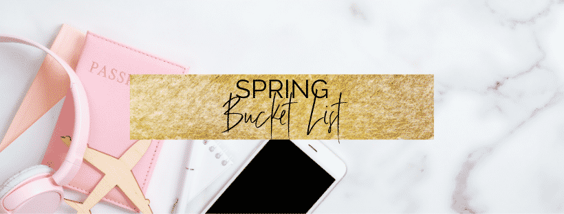 The Ultimate Spring Bucket List for College