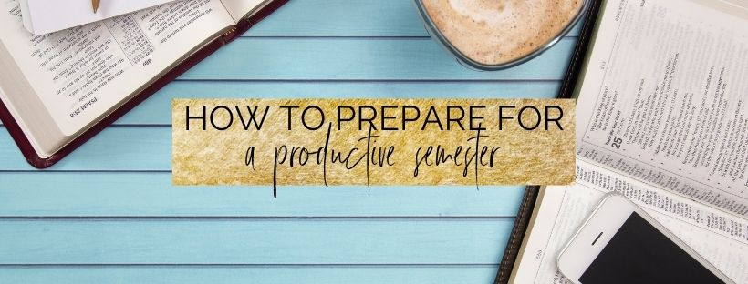 How To Prepare For A Productive Semester In College